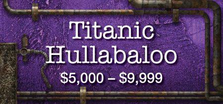 Titanic Hullabalo